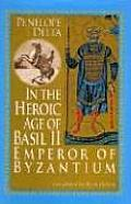 In the Heroic Age of Basil II Emperor of Byzantium