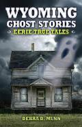 Wyoming Ghost Stories Eerie True Tales