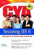 CYA Securing IIS 6.0: Cover Your A** by Getting It Right the First Time