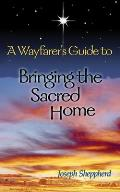 A Wayfarer's Guide to Bringing the Sacred Home Cover