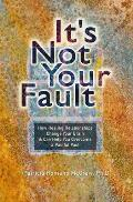 Its Not Your Fault How Healing Relationships Change Your Brain & Can Help You Overcome a Painful Past