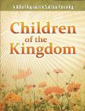Children of the Kingdom: A Baha'i Approach to Spiritual Parenting