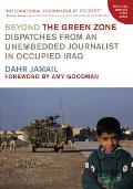 Beyond the Green Zone: Dispatches from an Unembedded Journalist in Occupied Iraq