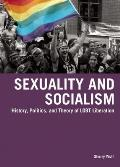 Sexuality and Socialism: History, Politics, and Theory of Lgbt Liberation Cover
