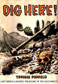 Dig Here!: Lost Mines &amp; Buried Treasure of the Southwest
