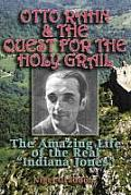 Otto Rahn & the Quest for the Grail The Amazing Life of the Real Indiana Jones