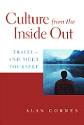 Culture from the Inside Out: Travel--And Meet Yourself