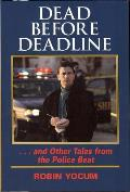 Dead Before Deadline: & Other Tales From The Police Beat (Ohio History & Culture) by Robin Yocum