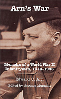Arn's War: Memoirs Of A World War II Infantryman, 1940-1946 (Ohio History & Culture) by Edward C Arn