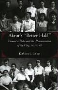 Akron's Women's Clubs & The Humanization Of The City 1825-1925 (Series On Ohio History & Culture) by Kathleen L. Endres