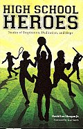 High School Heroes: Stories of Inspiration, Dedication, and Hope