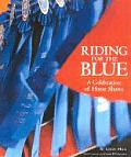 Riding for the Blue A Celebration of Horse Shows