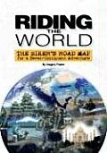 Riding the World The Bikers Road Map for a Seven Continent Adventure
