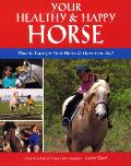 Your Healthy & Happy Horse How to Care for Your Horse & Have Fun Too