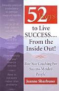 52 Ways to Live Success...from the Inside Out!: Bite-Size Coaching to Success-Minded People