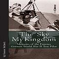 The Sky My Kingdom: Memoirs of the Famous German World War II Test Pilot