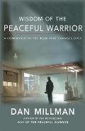 Wisdom of the Peaceful Warrior A Companion to the Book That Changes Lives