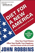 Diet for a New America How Your Food Choices Affect Your Health Happiness & the Future of Life on Earth