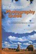 Arizona Highways Photography Guide How & Where to Make Great Photographs