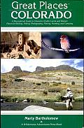 Great Places: Colorado: A Recreational Guide to Colorado's Public Lands and Historic Places for Birding, Hiking, Photography, Fishing, Hunting