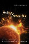 Finding Serenity Anti Heroes Lost Shepherds & Space Hookers in Joss Whedons Firefly