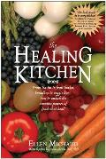 Healing Kitchen From Tea Tin to Fruit Basket Breadbox to Veggie Bin How to Unlock the Power of Foods That Heal