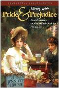 Flirting with Pride & Prejudice Fresh Perspectives on the Original Chick Lit Masterpiece