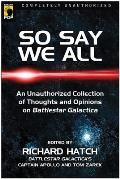 So Say We All: An Unauthorized Collection of Thoughts and Opinions on Battlestar Galactica (Smart Pop) Cover