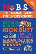 No B S Time Management The Ultimate No Holds Barred Kick Butt Take No Prisoners Guide to Time Productivity & Sanity