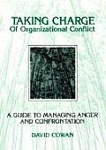 Taking Charge of Organizational Conflict: A Guide to Managing Anger and Confrontation