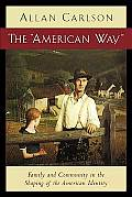 American Way : Family and Community in the Shaping of the American Identity (03 Edition)