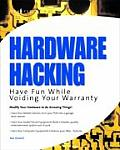 Hardware Hacking Have Fun While Voiding Your Warranty