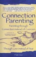 Connection Parenting Parenting Through Connection Instead of Coercion Through Love Instead of Fear