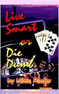 Live Smart or Die Dumb