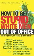 How to Get Stupid White Men Out of Office: The Anti-Politics, Un-Boring Guide to Power Cover