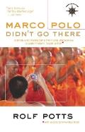 Marco Polo Didnt Go There Stories & Revelations from One Decade as a Postmodern Travel Writer