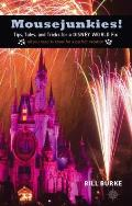 Mousejunkies Tips Tales & Tricks for a Disney World Fix All You Need to Know for a Perfect Vacation