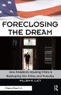 Foreclosing the Dream: How America's Housing Crisis Is Reshaping Our Cities and Suburbs