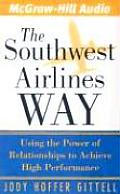 Southwest Airlines Way Using the Power of Relationships to Achieve High Performance