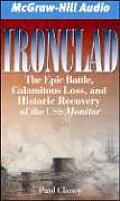 Ironclad The Epic Battle Calamitous Loss & Historic Recovery of the USS Monitor