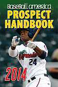 Baseball America 2014 Prospect Handbook The 2014 Expert Guide to Baseball Prospects & Mlb Organization Rankings