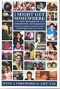 I Might Get Somewhere Oral Histories of Immigration & Migration
