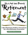 This Is Not Your Parents' Retirement: A Revolutionary Guide for a Revolutionary Generation