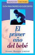 El Primer Ano del Bebe: Guia Para Padres Adolescentes (Teen Pregnancy and Parenting) Cover