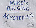Mike's Rigging Mysteries