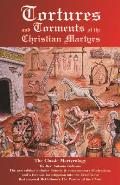 Tortures & Torments of the Christian Martyrs The Classic Martyrology