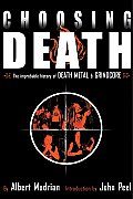 Choosing Death: The Improbable History of Death Metal and Grindcore Cover