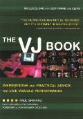 The Vj Book: Inspirations and Practical Advice for Live Visuals Performance with DVD