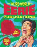 The Weird World of Eerie Publications: Comic Gore That Warped Millions of Young Minds!