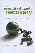 The Promised Land of Recovery: An LDS Guide to Overcoming Addiction